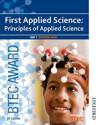 BTEC First Applied Science: Principles of Applied Science Unit 1 Revision Guide by Jo Locke