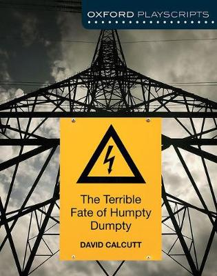 Oxford Playscripts: The Terrible Fate of Humpty Dumpty by David Calcutt