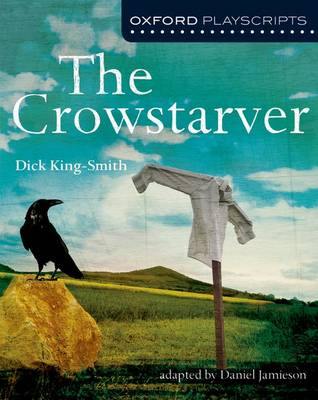 Oxford Playscripts: The Crowstarver by Dick King-Smith, Daniel Jamieson