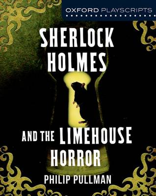 Oxford Playscripts: Sherlock Holmes and the Limehouse Horror by Philip Pullman