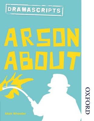 Dramascripts: Arson About by Mark Wheeller
