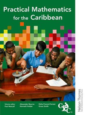 Practical Mathematics for the Caribbean CXC by Alexander Bourne, Kisha Francis Forrest, Kenneth Holder, Claire Smith