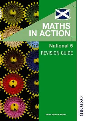 Maths in Action National 5 Revision Guide by JJMC Educational Consultant, Julie Morgan, Edward Mullan, Joyce Thomson