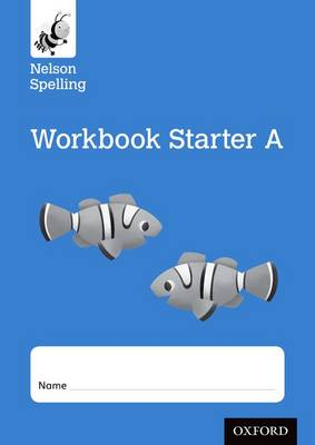 Nelson Spelling Workbook Starter A Reception/P1 (Blue Level) X10 by John Jackman, Sarah Lindsay