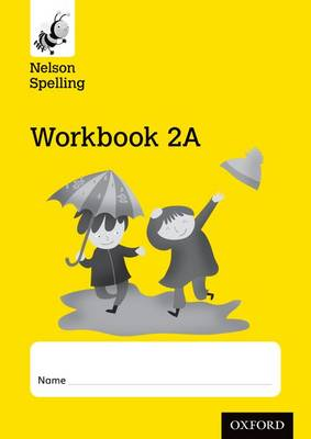 Nelson Spelling Workbook 2A Year 2/P3 (Yellow Level) X10 by John Jackman, Sarah Lindsay