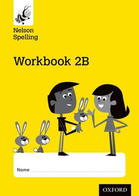 Nelson Spelling Workbook 2B Year 2/P3 (Yellow Level) X10 by John Jackman, Sarah Lindsay
