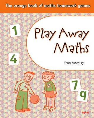 Play Away Maths - The Orange Book of Maths Homework Games Y2/P3 by Fran Mosley
