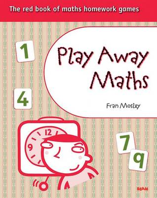Play Away Maths - The Red Book of Maths Homework Games by Fran Mosley