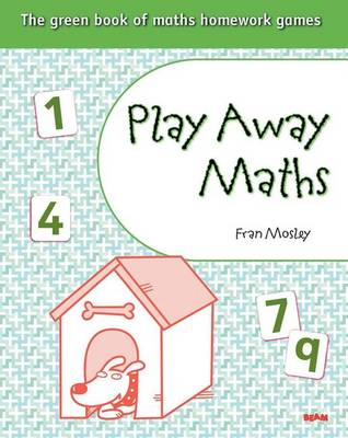 Play Away Maths - The Green Book of Maths Homework Games Y4/P5 by Fran Mosley