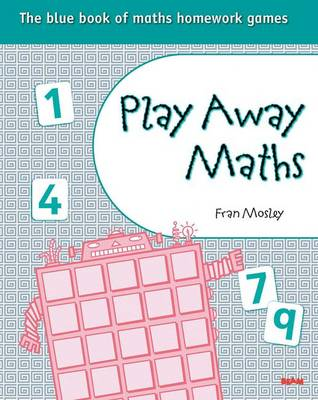 Play Away Maths - The Blue Book of Maths Homework Games Y5/P6 by Fran Mosley