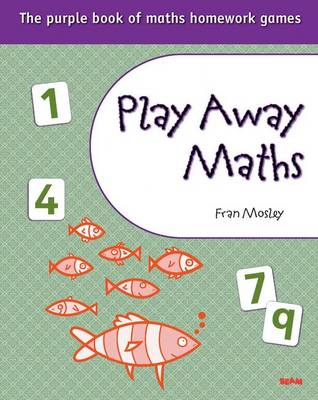 Play Away Maths - The Purple Book of Maths Homework Games Y6/P7 by Fran Mosley