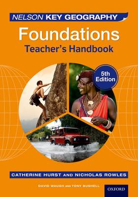 Nelson Key Geography Foundations Teacher's Handbook by David Waugh, Tony Bushell, Nick Rowles, Catherine Hurst