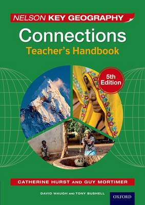 Nelson Key Geography Connections Teacher's Handbook by David Waugh, Tony Bushell, Guy Mortimer, Catherine Hurst