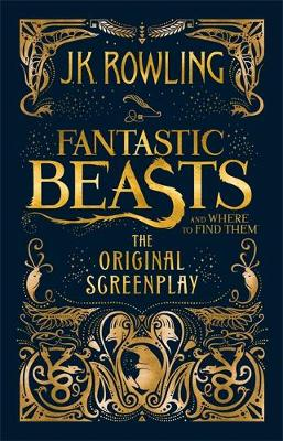 Fantastic Beasts and Where to Find Them The Original Screenplay by J. K. Rowling