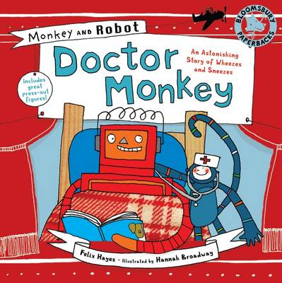 Monkey and Robot: Doctor Monkey An Astonishing Story of Wheezes and Sneezes by Felix Hayes