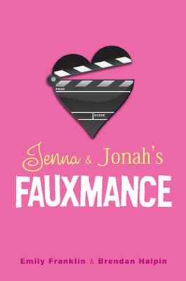 Jenna & Jonah's Fauxmance by Emily Franklin, Brendan Halpin