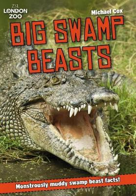 ZSL Big Swamp Beasts Monstrously Muddy Swamp Beast Facts! by Michael Cox