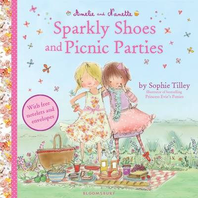 Amelie and Nanette: Sparkly Shoes and Picnic Parties by Sophie Tilley