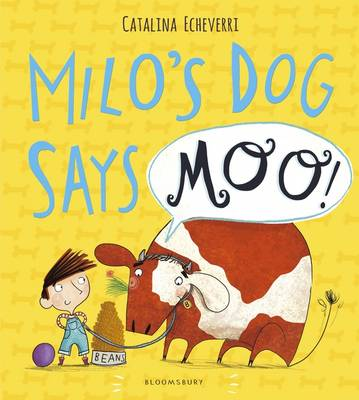 Milo's Dog Says MOO! by Catalina Echeverri