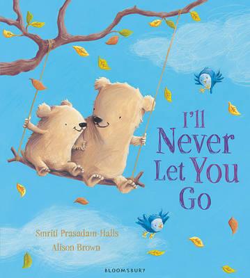 I'll Never Let You Go by Smriti Prasadam-Halls