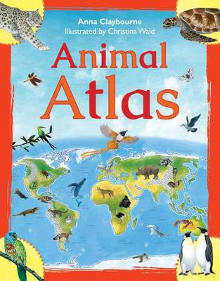 Animal Atlas by Anna Claybourne
