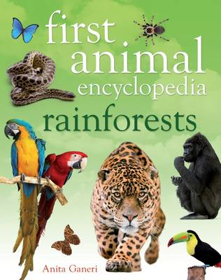 First Animal Encyclopedia Rainforests by Anita Ganeri