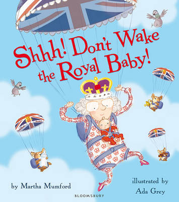Shhh! Don't Wake the Royal Baby by Martha Mumford