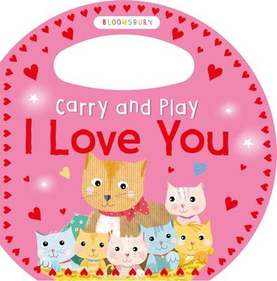 Carry and Play I Love You by Bloomsbury Group