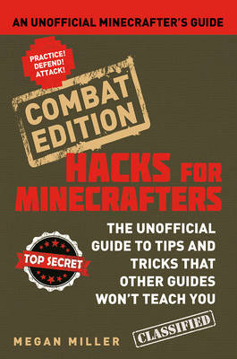 Hacks for Minecrafters An Unofficial Minecrafters Guide by Megan Miller