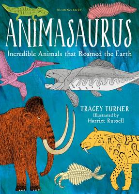Animasaurus Incredible Animals That Roamed the Earth by Tracey Turner