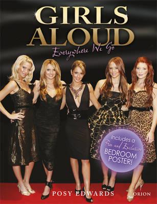 Girls Aloud Everywhere We Go by Posy Edwards