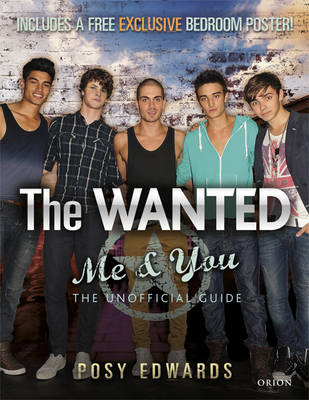 The Wanted Me & You: The Unofficial Guide by Posy Edwards