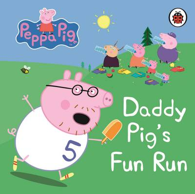 Peppa Pig: Daddy Pig's Fun Run: My First Storybook by
