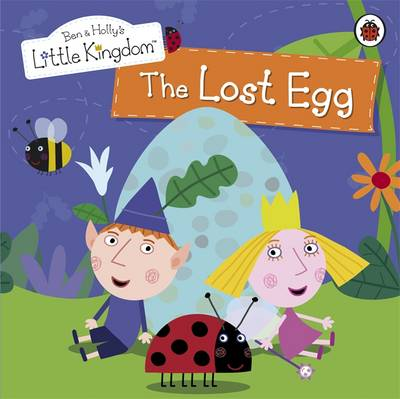 Ben and Holly's Little Kingdom: The Lost Egg Storybook by Ladybird