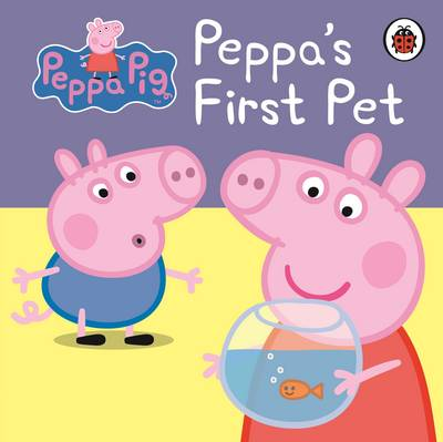 Peppa Pig: Peppa's First Pet: My First Storybook by