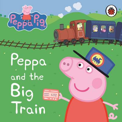 Peppa Pig: Peppa and the Big Train: My First Storybook by