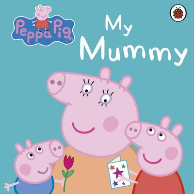 Peppa Pig: My Mummy First Board Storybook by