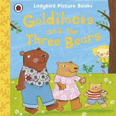Goldilocks and the Three Bears: Ladybird First Favourite Tales by Ladybird, Nicola Baxter