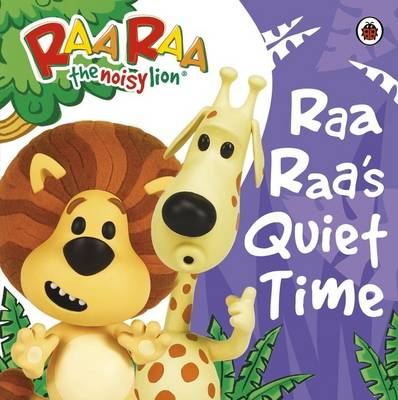 Raa Raa's Quiet Time Storybook by