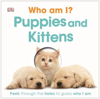 Who am I? Puppies and Kittens by DK
