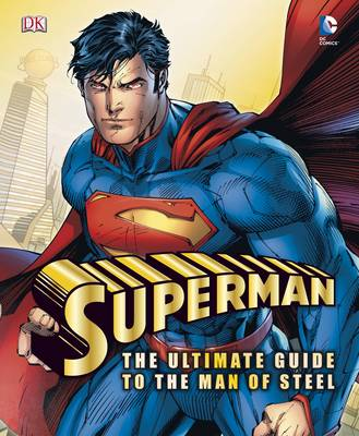Superman the Ultimate Guide to the Man of Steel by