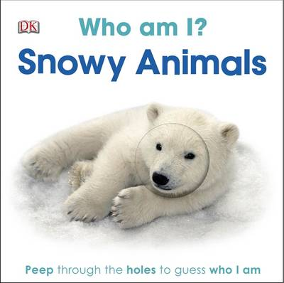 Who am I? Snowy Animals by DK