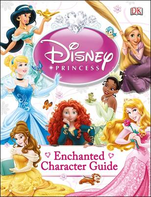 Disney Princess Enchanted Character Guide by DK