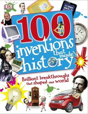 100 Inventions That Made History by Kindersley Dorling