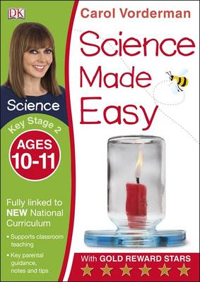 Science Made Easy Ages 10-11 Key Stage 2 by Carol Vorderman