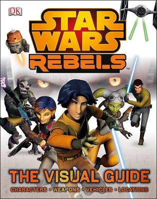 Star Wars Rebels the Visual Guide by DK, Adam Bray