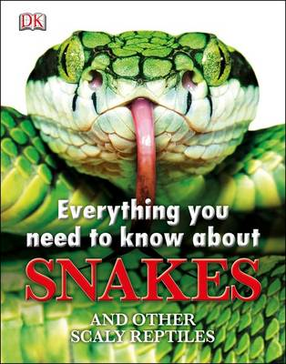 Everything You Need to Know About Snakes by DK