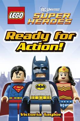 LEGO DC Super Heroes Ready for Action! by Victoria Taylor
