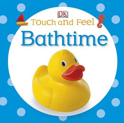 Touch and Feel Bathtime by DK