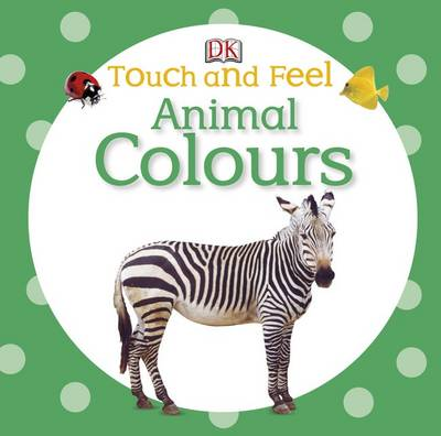 Touch and Feel Animal Colours by DK